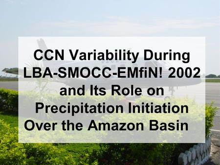 CCN Variability During LBA-SMOCC-EMfiN! 2002 and Its Role on Precipitation Initiation Over the Amazon Basin.