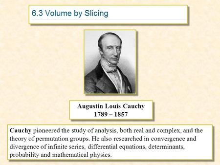 Augustin Louis Cauchy 1789 – 1857 Augustin Louis Cauchy 1789 – 1857 Cauchy pioneered the study of analysis, both real and complex, and the theory of permutation.