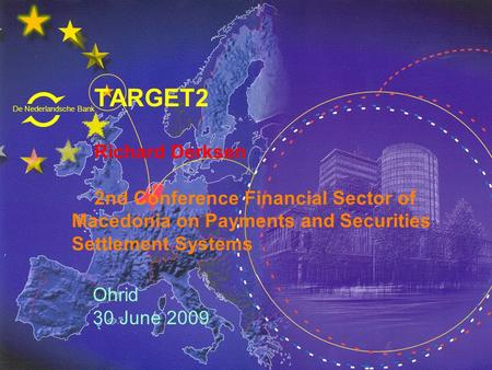 TARGET2 Richard Derksen 	2nd Conference Financial Sector of Macedonia on Payments and Securities Settlement Systems Ohrid 30 June 2009.