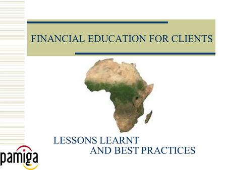 FINANCIAL EDUCATION FOR CLIENTS LESSONS LEARNT AND BEST PRACTICES.