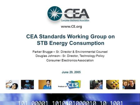 CEA Standards Working Group on STB Energy Consumption Parker Brugge – Sr. Director & Environmental Counsel Douglas Johnson - Sr. Director, Technology Policy.