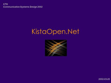 KistaOpen.Net 2002-03-20 KTH Communication Systems Design 2002.