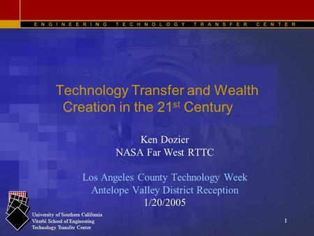 1 University of Southern California Viterbi School of Engineering Technology Transfer Center Technology Transfer and Wealth Creation in the 21 st Century.