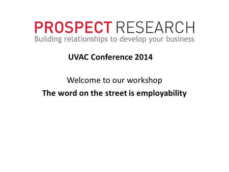 Welcome to our workshop The word on the street is employability UVAC Conference 2014.