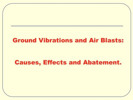 Ground Vibrations and Air Blasts: Causes, Effects and Abatement.