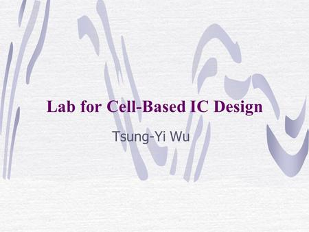 Lab for Cell-Based IC Design Tsung-Yi Wu. Design Flow  Reference RTL GL Netlist Layout ATPG DC Blast Fusion Apollo RTL QA NC Verilog Prime Time Scan.