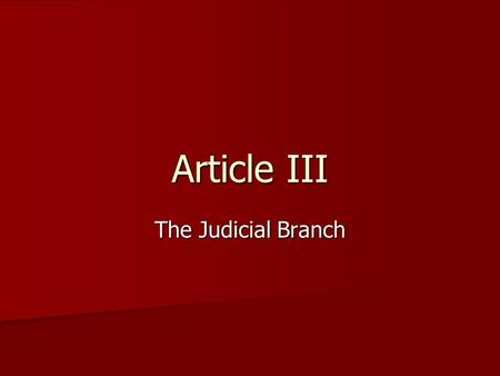 Article III The Judicial Branch. Section 1: Federal Courts Judicial Power: the power to decide legal cases in a court of law. Judicial Power: the power.
