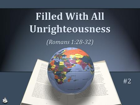 Filled With All Unrighteousness (Romans 1:28-32) #2.