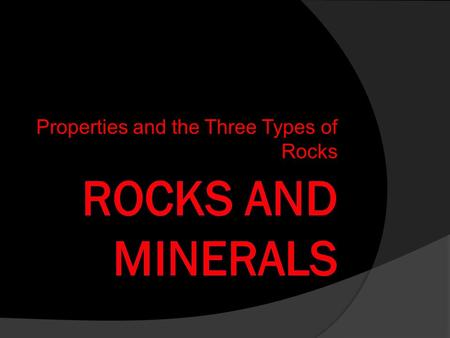 Properties and the Three Types of Rocks. Minerals  Geologist- A scientist that studies the properties of rocks to tell how they may have formed.  Mineral-