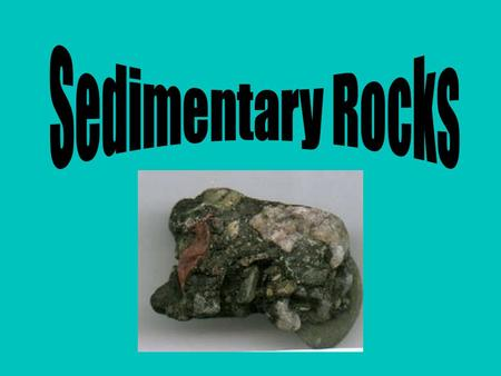 Aim: Aim: What are Sedimentary Rocks? Sedimentary Rocks I. Sedimentary Rocks – rocks formed by the hardening and cementing of layers of sediments. A.