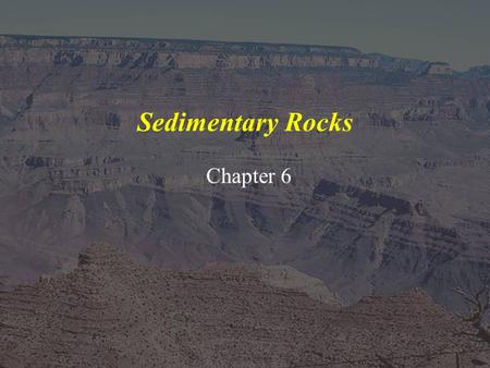 Sedimentary Rocks Chapter 6.