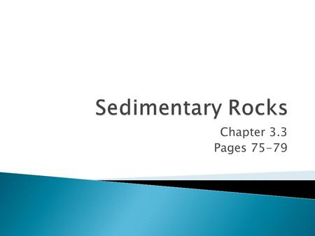 Sedimentary Rocks Chapter 3.3 Pages 75-79.