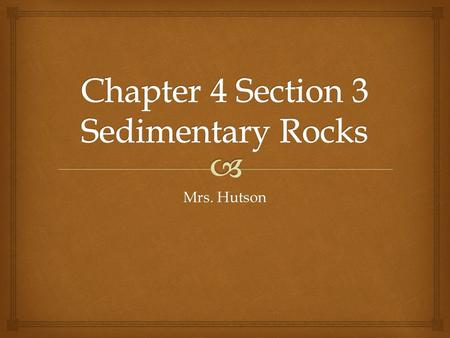 Mrs. Hutson.   Sand is a product of weathering, which breaks rock into pieces.  Over time, sand grains may be compacted, or compressed, and then cemented.