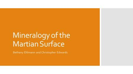 Mineralogy of the Martian Surface Bethany Ehlmann and Christopher Edwards.