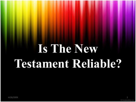 4/26/20091 Is The New Testament Reliable?. 4/26/20092 If the New Testament is a document written by eyewitnesses of the life and teachings of Jesus, the.
