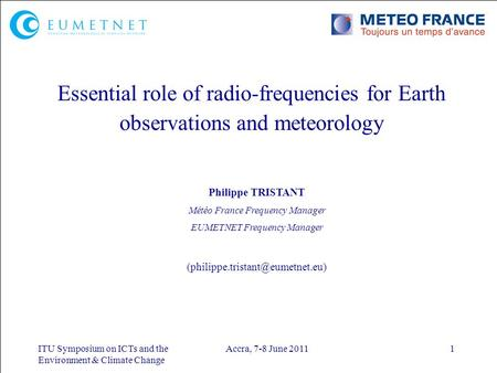 ITU Symposium on ICTs and the Environment & Climate Change Accra, 7-8 June 20111 Essential role of radio-frequencies for Earth observations and meteorology.