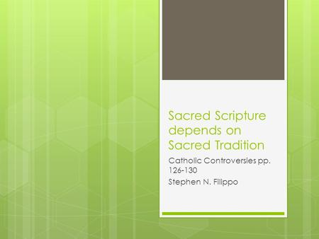 Sacred Scripture depends on Sacred Tradition Catholic Controversies pp. 126-130 Stephen N. Filippo.