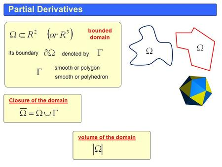 Partial Derivatives bounded domain Closure of the domain smooth or polygon smooth or polyhedron Its boundary denoted by volume of the domain.