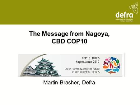 The Message from Nagoya, CBD COP10 Martin Brasher, Defra.