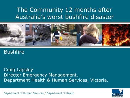 The Community 12 months after Australia's worst bushfire disaster Department of Human Services / Department of Health Bushfire Craig Lapsley Director Emergency.