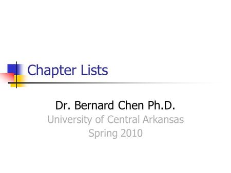 Chapter Lists Dr. Bernard Chen Ph.D. University of Central Arkansas Spring 2010.