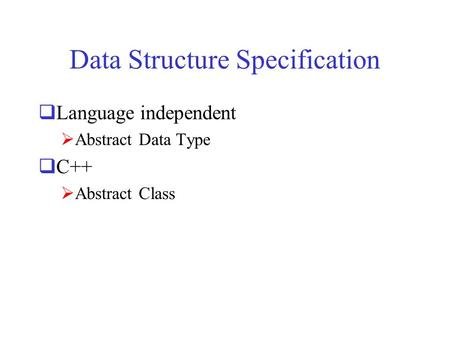 Data Structure Specification  Language independent  Abstract Data Type  C++  Abstract Class.
