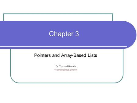 Chapter 3 Pointers and Array-Based Lists Dr. Youssef Harrath