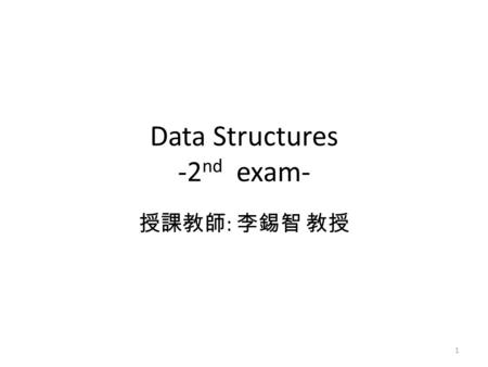 "Data Structures -2 nd exam- 授課教師 : 李錫智 教授 1. 1.[10] Please answer the following questions about stack: What is the response of the statement ""(new stack()).isEmpty()""?"