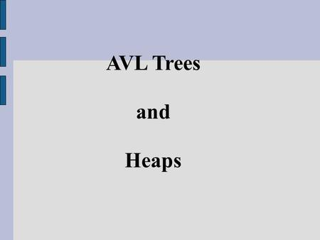 AVL Trees and Heaps. AVL Trees So far balancing the tree was done globally Basically every node was involved in the balance operation Tree balancing can.