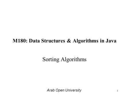 M180: Data Structures & Algorithms in Java Sorting Algorithms Arab Open University 1.