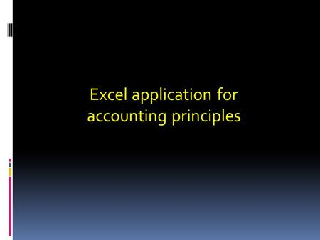 Excel application for accounting principles. Creating a New Chart  Before you create a chart, you need to identify the data that is to be included.