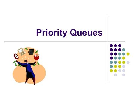 Priority Queues. Priority Queue ADT A priority queue stores a collection of entries Each entry is a pair (key, value) Main methods of the Priority Queue.