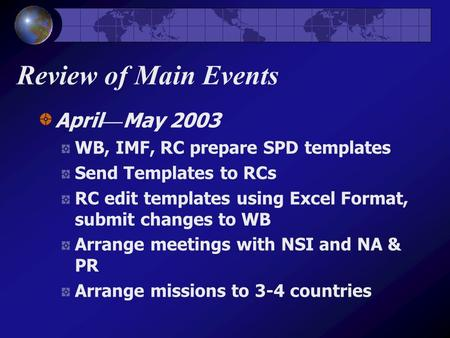 Review of Main Events April — May 2003 WB, IMF, RC prepare SPD templates Send Templates to RCs RC edit templates using Excel Format, submit changes to.