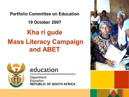 Portfolio Committee on Education 19 October 2007 Kha ri gude Mass Literacy Campaign and ABET.