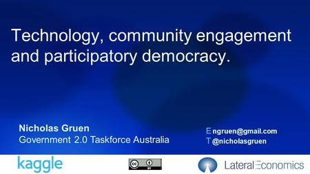 Technology, community engagement and participatory democracy. Nicholas Gruen Government 2.0 Taskforce Australia E