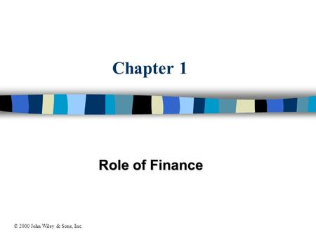 Chapter 1 Role of Finance © 2000 John Wiley & Sons, Inc.