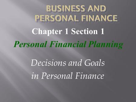 Decisions and Goals in Personal Finance Chapter 1 Section 1 Personal Financial Planning.