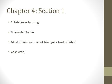 Chapter 4: Section 1 Subsistence farming Triangular Trade- Most inhumane part of triangular trade route? Cash crop-