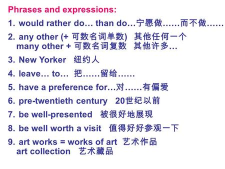 Phrases and expressions: 1. would rather do… than do… 宁愿做 …… 而不做 …… 2. any other (+ 可数名词单数 ) 其他任何一个 many other + 可数名词复数 其他许多 … 3. New Yorker 纽约人 4. leave…