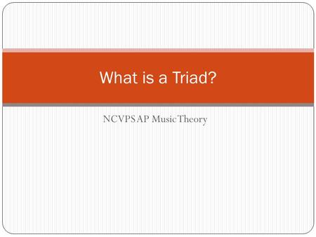 NCVPS AP Music Theory What is a Triad?. Tertian Harmony Tertian Harmony is creating tonal harmony by stacking 3rds on top of each other. The foundation.