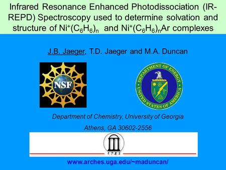 Infrared Resonance Enhanced Photodissociation (IR- REPD) Spectroscopy used to determine solvation and structure of Ni + (C 6 H 6 ) n and Ni + (C 6 H 6.