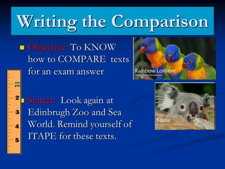 Writing the Comparison Objective: To KNOW how to COMPARE texts for an exam answer Objective: To KNOW how to COMPARE texts for an exam answer Starter: Look.