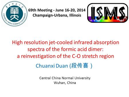High resolution jet-cooled infrared absorption spectra of the formic acid dimer: a reinvestigation of the C-O stretch region Chuanxi Duan ( 段传喜) Central.