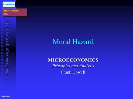 Frank Cowell: Microeconomics Moral Hazard MICROECONOMICS Principles and Analysis Frank Cowell Almost essential Risk Almost essential Risk Prerequisites.
