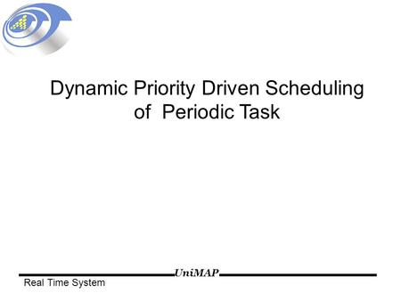 UniMAP Real Time System Dynamic Priority Driven Scheduling of Periodic Task.