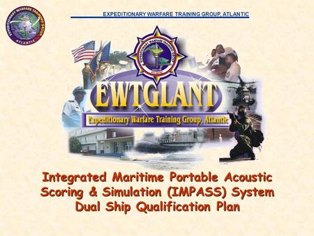 EXPEDITIONARY WARFARE TRAINING GROUP, ATLANTIC Integrated Maritime Portable Acoustic Scoring & Simulation (IMPASS) System Dual Ship Qualification Plan.
