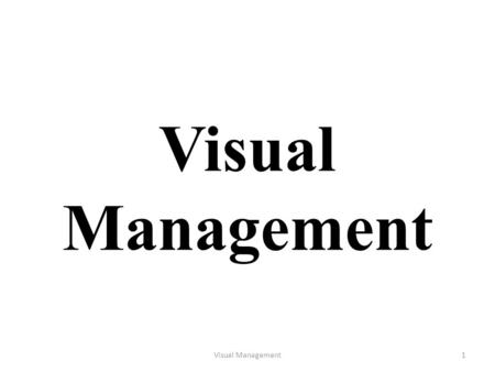 Visual Management Visual Management.