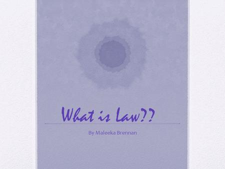 What is Law?? By Maleeka Brennan. Some laws are are organized as the foundation laws of government Others are organized according to the areas they regulate.