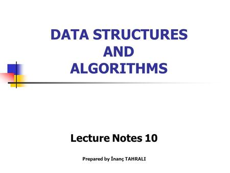 DATA STRUCTURES AND ALGORITHMS Lecture Notes 10 Prepared by İnanç TAHRALI.