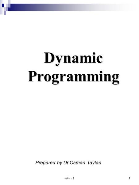 1 - 1 Dynamic Programming Prepared by Dr.Osman Taylan.